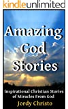 Amazing God Stories: Inspirational Christian Stories of Miracles From God (God Stories, Christian Miracles of Jesus Book 1)