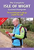 The Complete Isle of Wight Coastal Footpath: The Essential Guide to Help You Complete This Walk (2 ed)