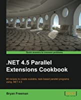 .NET 4.5 Parallel Extensions Cookbook