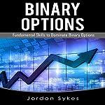 Binary Options: Fundamental Skills to Dominate Binary Options | Jordon Sykes