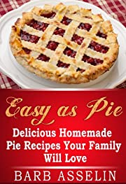 Easy as Pie: Delicious Homemade Pie Recipes Your Family Will Love
