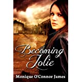 Becoming Jolie ~ Monique O'Connor James