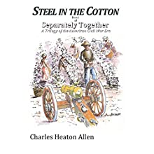 Steel in the Cotton: Book I of Separately Together, a Trilogy of the American Civil War Era, Volume 1 (       UNABRIDGED) by Charles Heaton Allen Narrated by Darris J. Brock