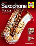 Saxophone Manual: Choosing, Setting Up and Maintaining a Saxophone