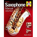Saxophone Manual: The step-by-step guide to set-up, care and maintenanceby Stephen Howard