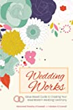 img - for Wedding Works: A Value-Based Guide to Creating Your Ideal Modern Wedding Ceremony book / textbook / text book