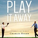 Play It Away: A Workaholic's Cure for Anxiety | Charlie Hoehn
