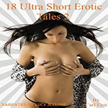 18 Ultra Short Erotic Tales 2 Audiobook by Carl East Narrated by Lucy Malone