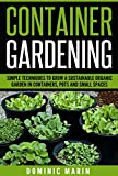 img - for Container Gardening: Simple Techniques to Grow a Sustainable Organic Garden in Containers, Pots and Small Spaces (Vegetable Garden, Patio Gardening, Organic Vegetables, Gardening For Beginners) book / textbook / text book