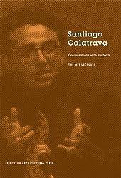 Santiago Calatrava: Conversations with Students - the Mit Lectures
