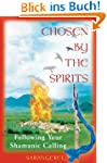 Chosen by the Spirits: Following Your...