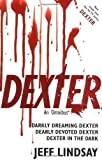 Jeff Lindsay Dexter: An Omnibus: Darkly Dreaming Dexter, Dearly Devoted Dexter, Dexter in the Dark by Lindsay, Jeff (2008)