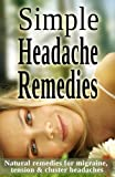 Simple Headache Remedies - Natural remedies for migraine, tension & cluster headaches