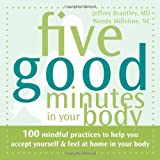 img - for Five Good Minutes in Your Body: 100 Mindful Practices to Help You Accept Yourself and Feel at Home in Your Body (Five Good Minutes) by Brantley MD DFAPA, Jeffrey, Millstine, Wendy (2009) Paperback book / textbook / text book
