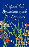 Tropical Fish Aquariums Guide for Beg...
