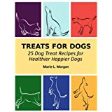 Treats For Dogs: 25 Dog Treat Recipes for Happier Healthier Dogs ~ Marie L. Morgan