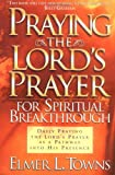 Praying the Lord's Prayer for Spiritual Breakthrough: Daily Praying the Lord's Prayer As A Pathway Into His Presence (0830720421) by Towns, Elmer L.