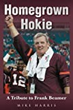 Homegrown Hokie: A Tribute to Frank Beamer (Tales) (1596701692) by Harris, Mike