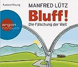 Bluff!: Die Fälschung der