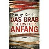 """Das Grab ist erst der Anfangvon """"Kathy Reichs"""""""