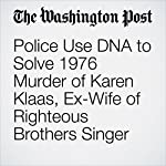 Police Use DNA to Solve 1976 Murder of Karen Klaas, Ex-Wife of Righteous Brothers Singer | Amy B Wang