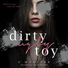 Dirty Ugly Toy Audiobook by K Webster Narrated by Steven Barnett