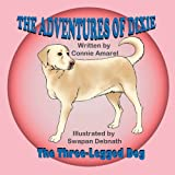 img - for The Adventures of Dixie: The Three-Legged Dog book / textbook / text book
