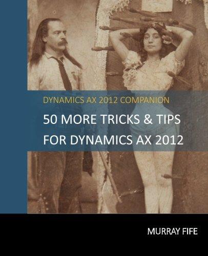50 More Tips & Tricks For Dynamics AX 2012 (Dynamics AX Tips & Tricks) (Volume 3) PDF