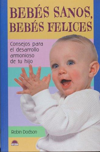 Bebes sanos, bebes felices/ The Diaper Bag Book For Raising Baby: Consejos para el desarrollo armonioso de tu hijo/ Suggestions, Solutions, and Sanity Savers