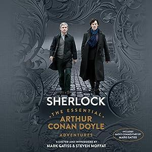 Sherlock: The Essential Arthur Conan Doyle Adventures Hörbuch von Mark Gatiss, Steven Moffat, Sir Arthur Conan Doyle Gesprochen von: Mark Gatiss, Simon Vance