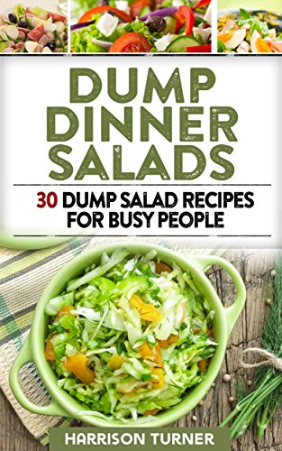 Dump Dinner Salads: 30 Dump Salad Recipes For Busy People by Harrison Turner