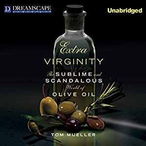 Extra Virginity: The Sublime and Scandalous World of Olive Oil | [Tom Mueller]