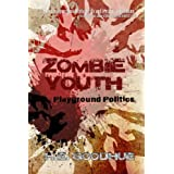 Zombie Youth: Playground Politics (Volume 1)