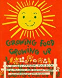 Growing food--growing up;: A child's natural food book,