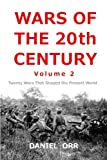 Wars of the 20th Century -- Volume 2: Twenty Wars That Shaped Our Present World