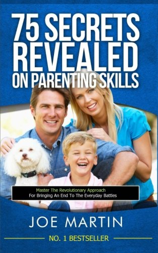75 Secrets revealed on Parenting Skills: Master The Revolutionary Approach For Bringing An End To The Everyday Battles (NINJA MOM)