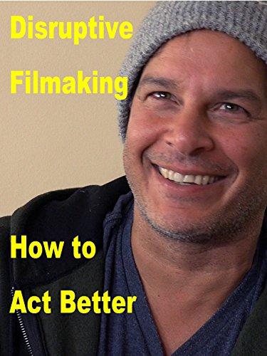 Disruptive Filmmaking How to Act Better