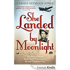 She Landed By Moonlight: The Story of Secret Agent Pearl Witherington: the 'real Charlotte Gray' (English Edition)