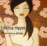 Edwina Hayes Pour Me A Drink