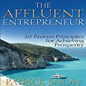 The Affluent Entrepreneur: 20 Proven Principles for Achieving Prosperity (       UNABRIDGED) by Patrick Snow Narrated by Pete Larkin