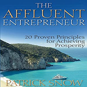 The Affluent Entrepreneur: 20 Proven Principles for Achieving Prosperity | [Patrick Snow]