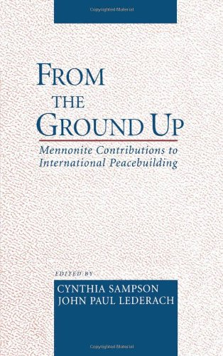 From the Ground Up: Mennonite Contributions to International Peacebuilding