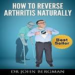 How to Reverse Arthritis Naturally | John Bergman