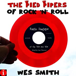The Pied Pipers of Rock 'n' Roll: Radio Deejays of the '50s and '60s | [Wes Smith]