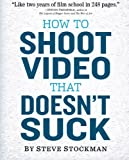 img - for How to Shoot Video That Doesn't Suck: Advice to Make Any Amateur Look Like a Pro book / textbook / text book