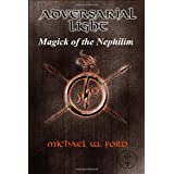 Adversarial Light: Magick of the Nephilim ~ Michael W Ford