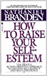 How to Raise Your Self-Esteem: The Pr...