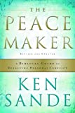 The Peacemaker: A Biblical Guide to Resolving Personal Conflict (0801064856) by Sande, Ken