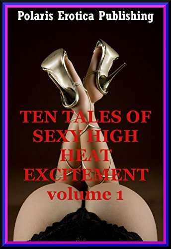 ten-tales-of-sexy-high-heat-excitement-volume-1-ten-explicit-erotica-stories