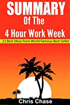 SUMMARY OF  THE 4 HOUR WORK WEEK: 23 BEST IDEAS FROM WORLD FAMOUS BEST-SELLER (BOOK SUMMARY,SUCCESS,MAKE MONEY) (MAKING MONEY,PASSIVE INCOME, BUSINESS, ENTREPRENEURSHIP 1)